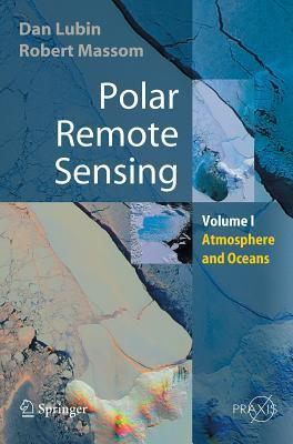 Polar Remote Sensing: Volume I: Atmosphere and Oceans Dan Lubin
