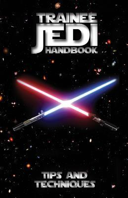 Trainee Jedi Handbook Tips and Techniques  by  George Lucas