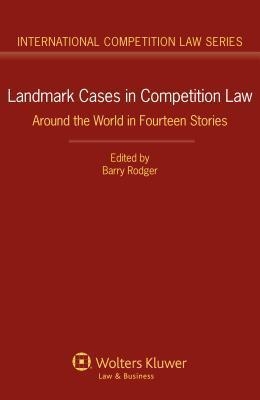 Landmark Cases in Competition Law: Around the World in Fourteen Stories Barry Rodger