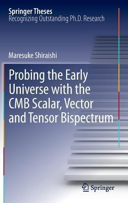Probing the Early Universe with the Cmb Scalar, Vector and Tensor Bispectrum Maresuke Shiraishi