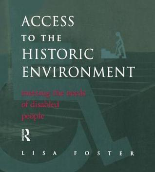 Access to the Historic Environment: Meeting the Needs of Disabled People  by  Lisa Foster