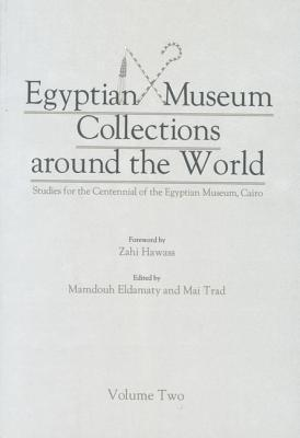 Egyptian Museum Collections Around the World 2 Volume Set: Studies for the Centennial of the Egyptian Museum, Cairo  by  Eldamaty