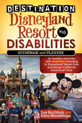 Destination Disneyland Resort with Disabilities: A Guidebook and Planner for Families and Folks with Disabilities Traveling to Disneyland Resort Park Sue Buchholz