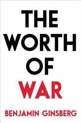 The Worth of War Benjamin Ginsberg