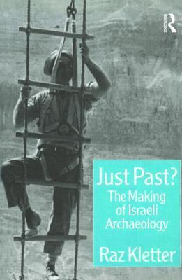 Just Past?: The Making of Israeli Archaeology  by  Raz Kletter