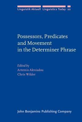 Possessors, Predicates And Movement In The Determiner Phrase Artemis Alexiadou