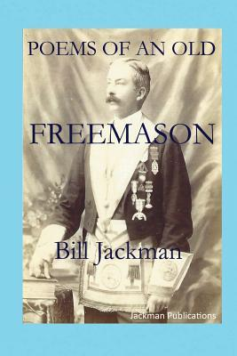 Poems of an Old Freemason  by  Bill Jackman