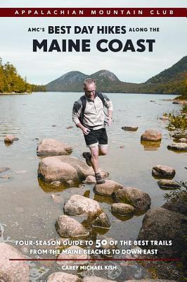 AMCs Best Day Hikes Along the Maine Coast: Four-Season Guide to 50 of the Best Trails from Kennebunk to Down East  by  Carey Kish