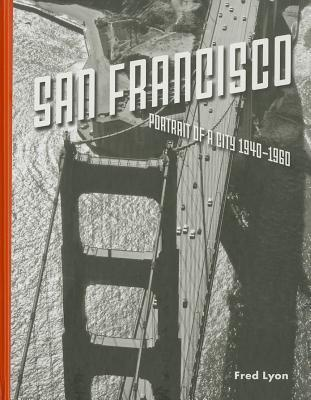 San Francisco, Portrait of a City: 1940-1960  by  Fred Lyon