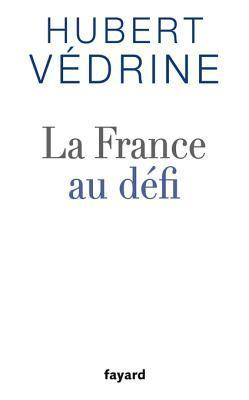 La France Au Defi  by  Hubert Védrine