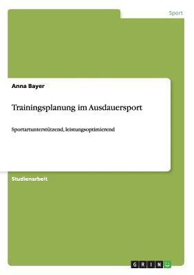 Trainingsplanung Im Ausdauersport  by  Anna Bayer