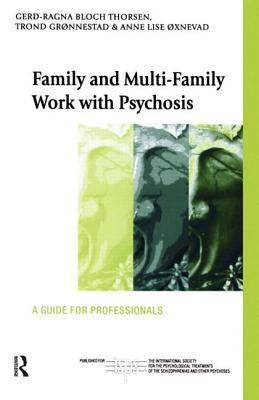 Family Work With Psychosis: Towards a Common Goal  by  Gerd-Ragna Bloch Thorsen