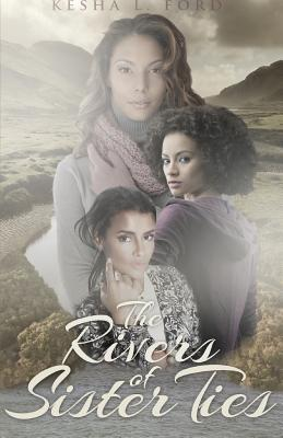 The Rivers of Sister Ties  by  Kesha L Ford