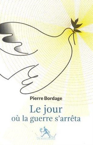 Le Jour où la guerre sarrêta  by  Pierre Bordage