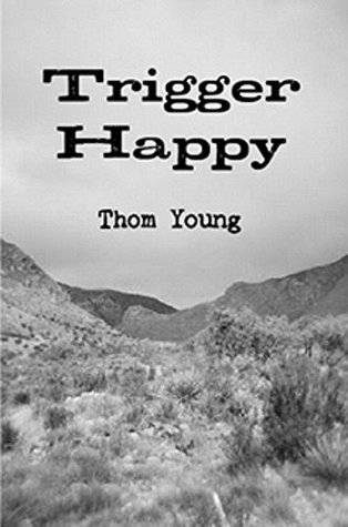 Trigger Happy  by  Thom Young