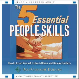 The 5 Essential People Skills: How to Assert Yourself, Listen to Others, and Reso Dale Carnegie