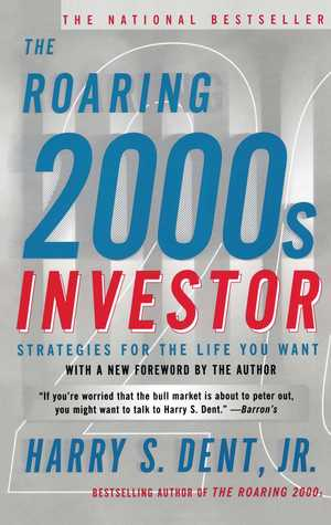 The Roaring 2000s Investor: Strategies for the Life You Want Harry S. Dent Jr.