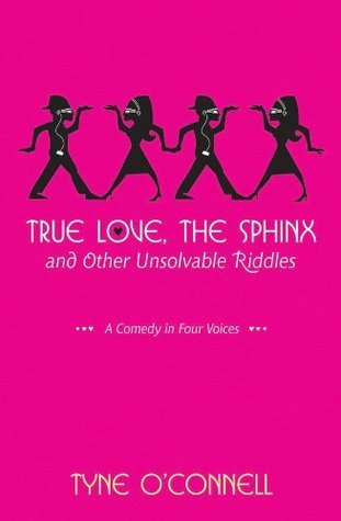 True Love, the Sphinx, and Other Unsolvable Riddles: A Comedy in Four Voices  by  Tyne OConnell