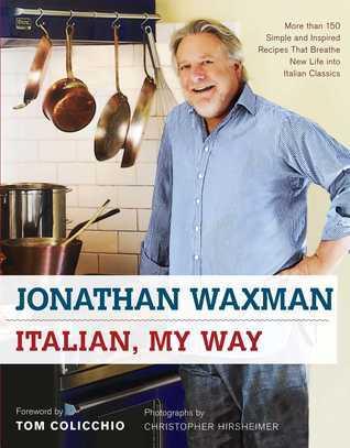 Italian, My Way: More Than 150 Simple and Inspired Recipes That Breathe New Life into Italian Classics  by  Jonathan Waxman