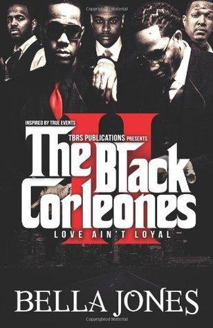 The Black Corleones 2: Love Aint Loyal (Volume 2) Bella Jones