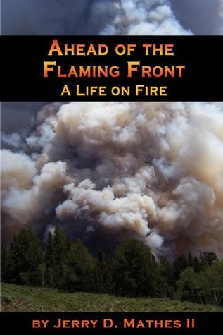 Ahead of the Flaming Front: A Life on Fire  by  Jerry D. Mathes