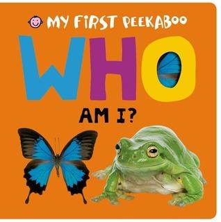 My First Peekaboo: Who Am I? Roger Priddy