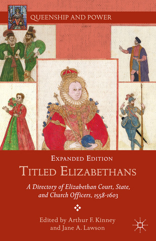 Titled Elizabethans: A Directory of Elizabethan Court, State, and Church Officers, 1558-1603  by  Arthur Kinney