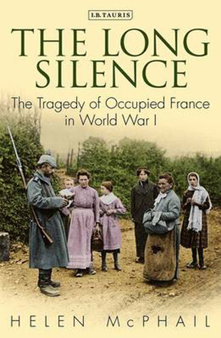 The Long Silence: The Tragedy of Occupied France in World War I  by  Helen McPhail