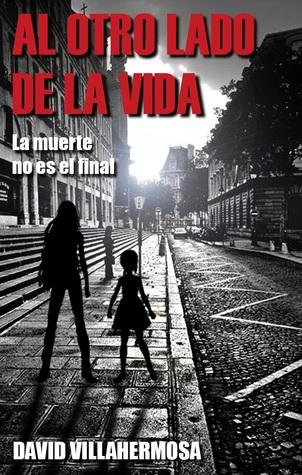 La muerte no es el final (Al otro lado de la vida, #1) David Villahermosa