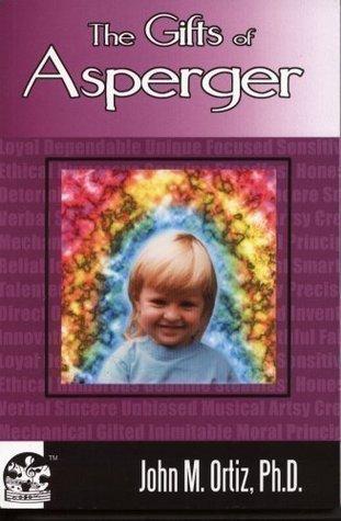 The Gifts of Asperger John M. Ortiz
