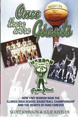 Once There Were Giants: How Tiny Hebron Won the Illinois State Basketball Championship and the Hearts of Fans Forever Scott Johnson