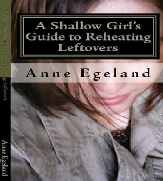 A Shallow Girls Guide to Reheating Leftovers Anne T. Egeland