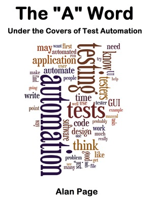 The A Word. Under the Covers of Test Automation Alan Page