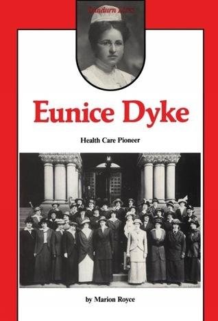 Eunice Dyke: Health Care Pioneer  by  Marion Royce