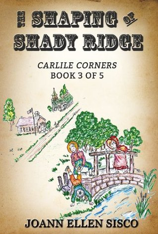The Shaping of Shady Ridge (Carlile Corners Book 3)  by  Joann Ellen Sisco