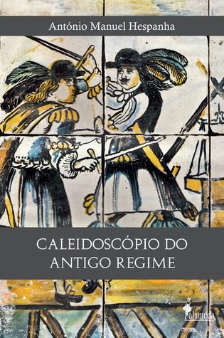 Caleidoscópio do Antigo Regime  by  António Manuel Hespanha