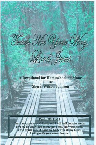 Teach Me Your Way, Lord Jesus  by  Sherri Wilson Johnson