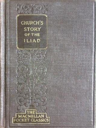 Churchs Story of the Iliad  by  Alfred J. Church
