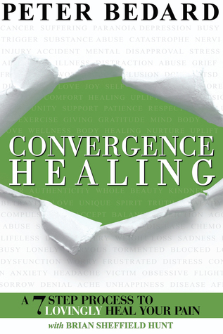 Convergence Healing: A 7 Step Process To Lovingly Heal Your Pain  by  Peter Bedard, MA, C.Ht.
