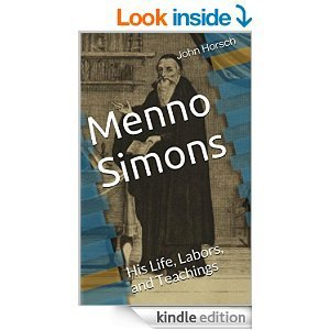 Menno Simons, His Life, Labors, and Teachings  by  John Horsch