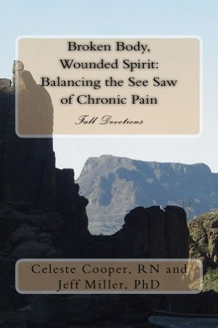 Broken Body Wounded Spirit: Balancing the See Saw of Chronic Pain: Fall Devotions Celeste Cooper