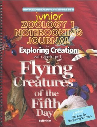 Zoology 1 Junior Notebooking Journal: Flying Creatures of the Fifth Day (Young Explorer Series)  by  Jeannie K. Fulbright