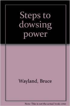 Steps to Dowsing Power Bruce Wayland