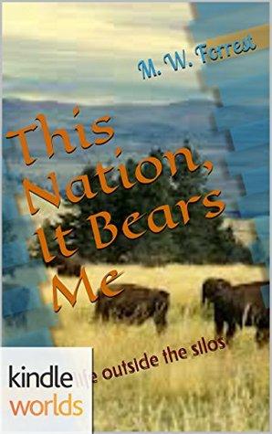 Silo Saga: This Nation, It Bears Me (Kindle Worlds Novella) M. W. Forrest