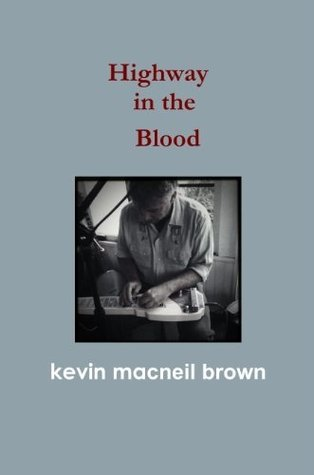 Highway in the Blood  by  Kevin Macneil Brown