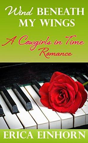 Wind Beneath My Wings: A Cowgirls in Time Romance Erica Einhorn