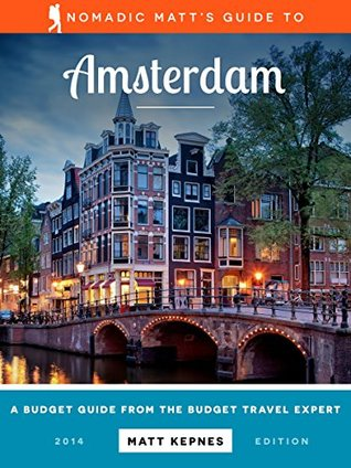Nomadic Matts Guide to Amsterdam: A Budget Guide from the Budget Travel Expert Matthew Kepnes