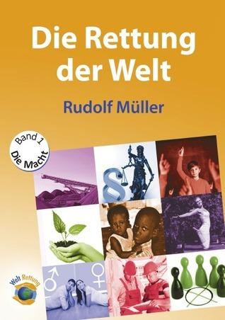 Die Rettung der Welt: Trilogie Band 1: Die Macht  by  Rudolf Müller
