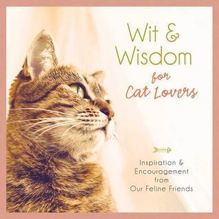 Wit and Wisdom for Cat Lovers: Inspiration and Encouragement from Our Feline Friends Barbour Staff