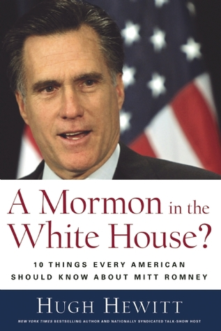Mormon in the White House?  by  Hugh Hewitt